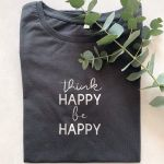 T-Shirt think happy be happy